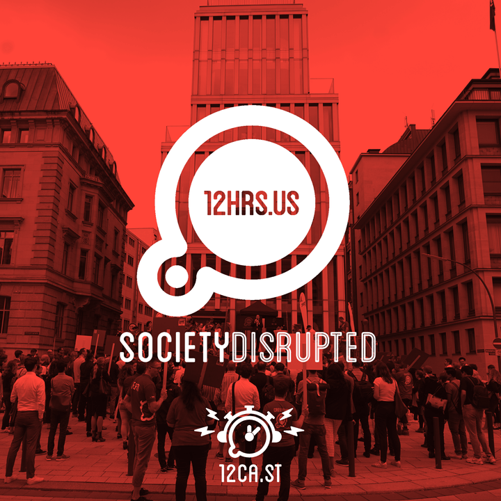 12HRS.US | Society Disrupted Podcast & Recordings