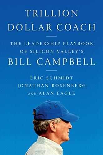 Trillion Dollar Coach by Eric Schmidt, Jonathan Rosenberg, and Alan Eagle