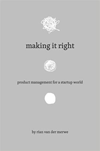 Making it Right: Product Management for a Startup World