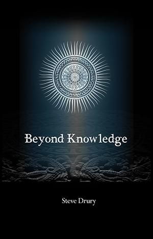 Beyond Knowledge. Steve Drury