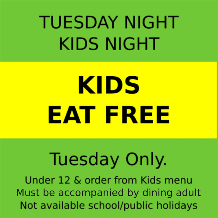 Kids eat FREE at Cunninghams when accompanied by a parent on Tuesdays
