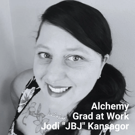 "Alchemy Grad at Work Jodi ""JBJ"" Kansagor"
