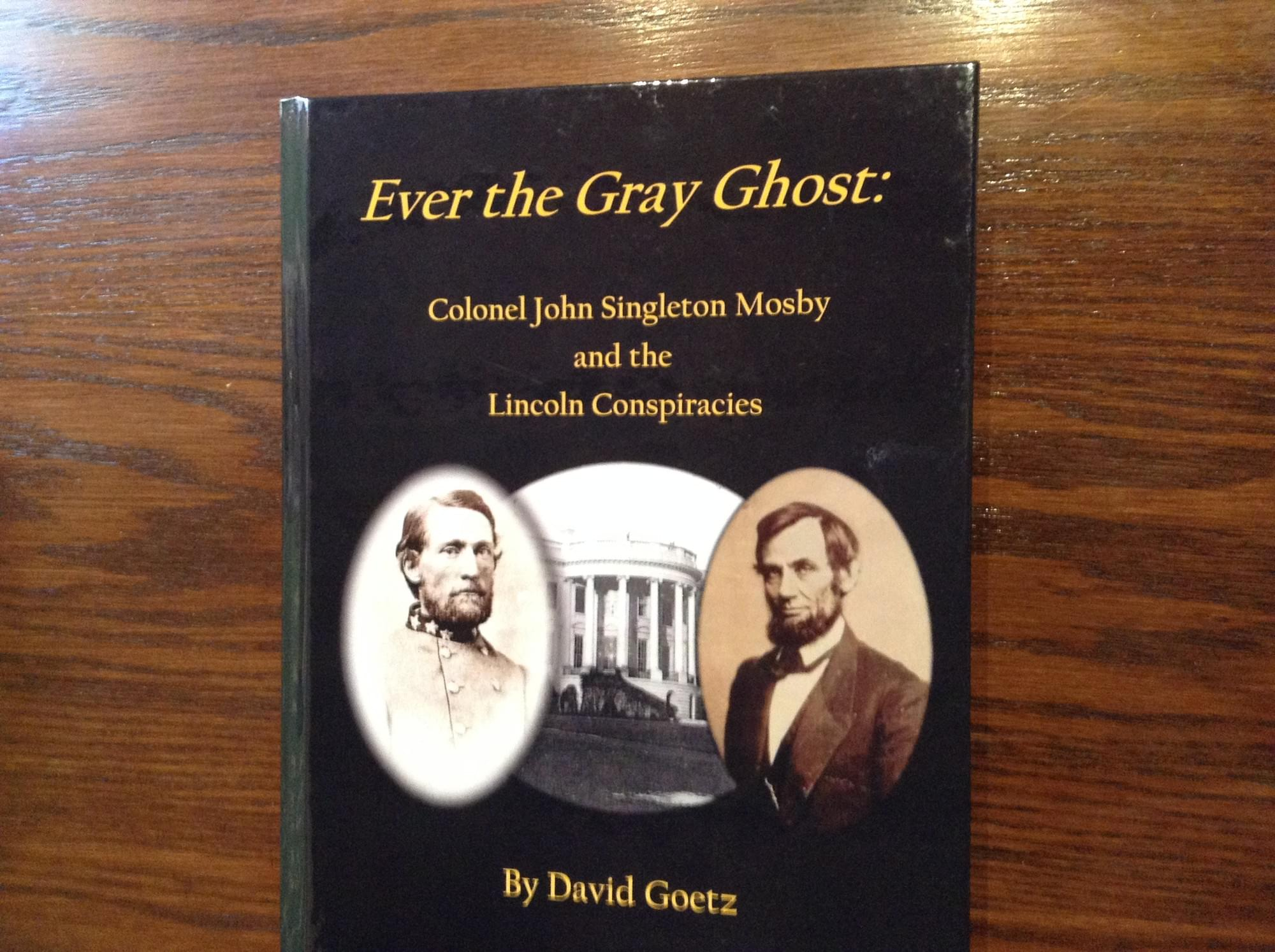 Ever the Gray Ghost: Col.John S. Mosby and the Lincoln Conspiracies
