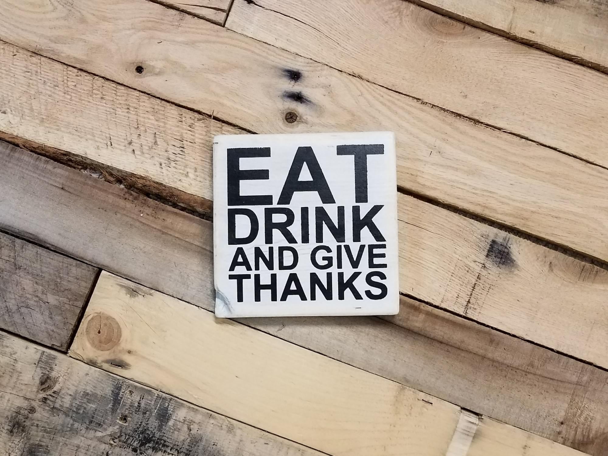 Eat Drink and Give Thanks Wood Sign