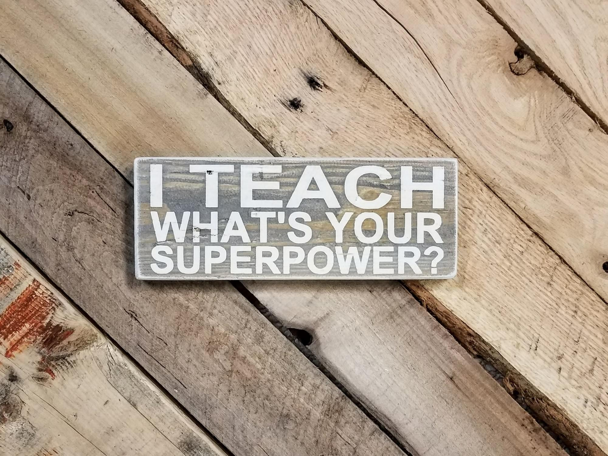 Teacher Superpower Wood Sign