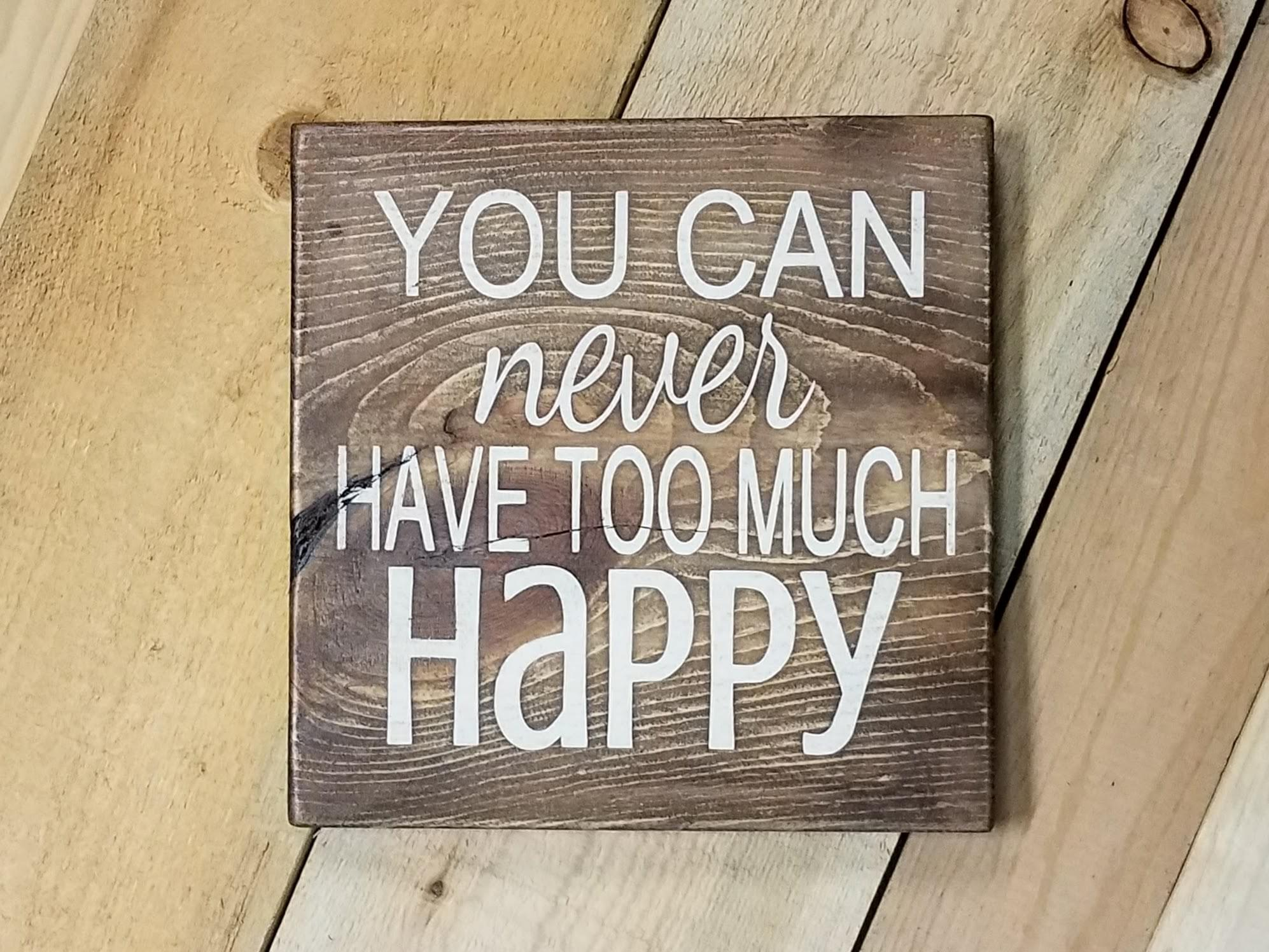 You Can Never Have Too Much Happy Wood Sign