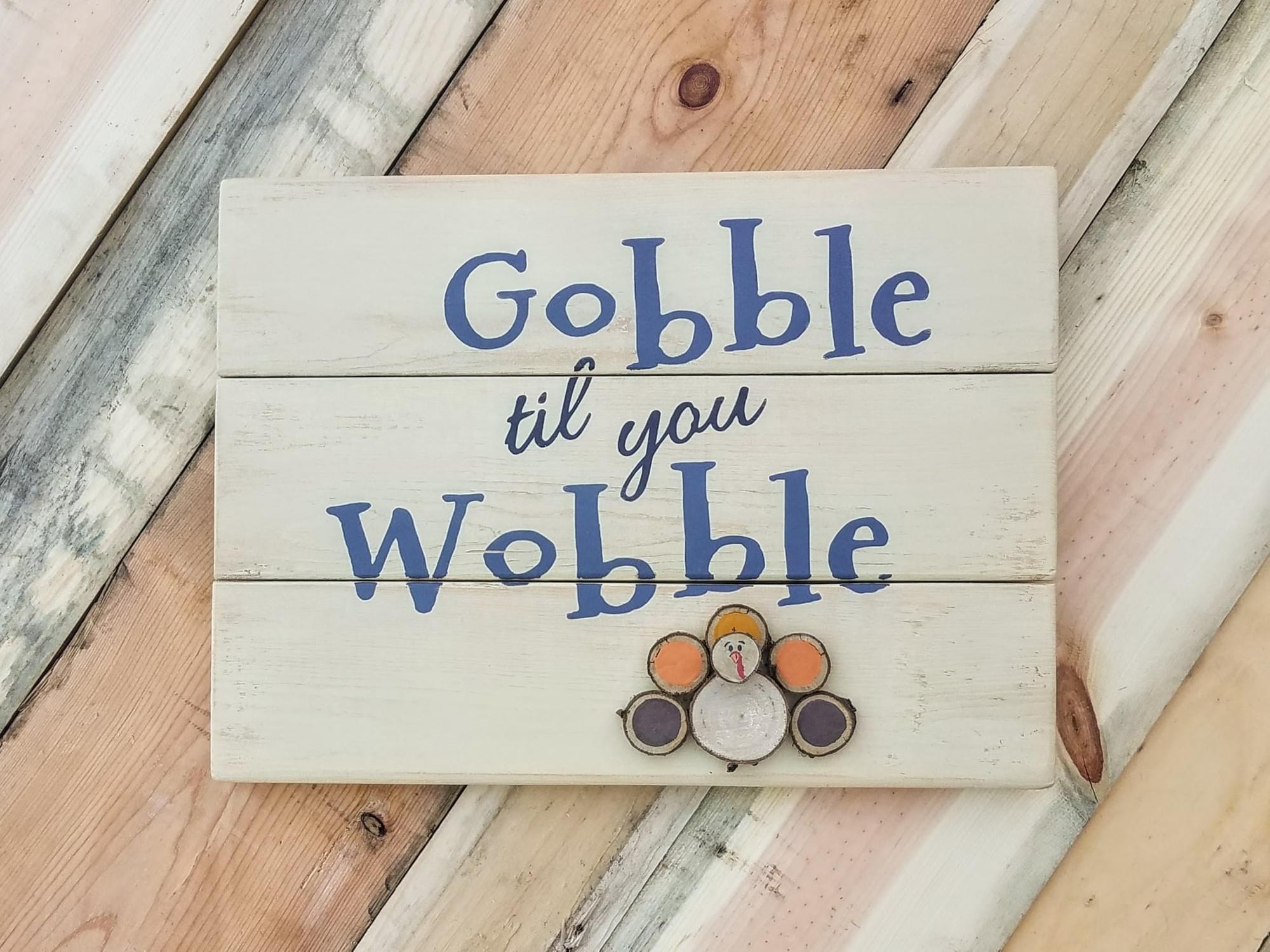 Gobble Til You Wobble Wood Sign