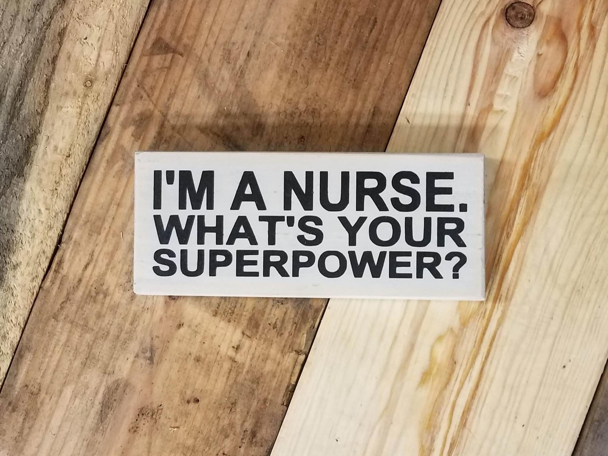 Nurse Superpower Wood Sign