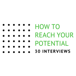 How to Reach Your Potential: 30 interviews
