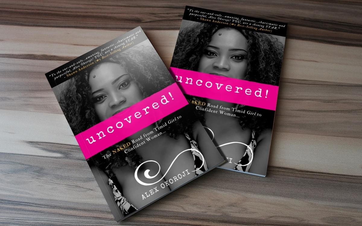 Uncovered!: The Naked Road From Timid Girl to Confident Woman by Alex Okoroji