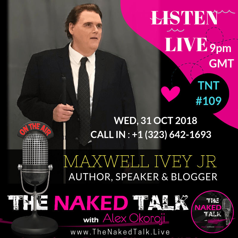 Maxwell Ivey, The Blind Blogger is Guest on The Naked Talk with Alex Okoroji