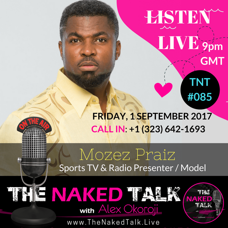 Mozez Praiz is Guest on THE NAKED TALK w/ Alex Okoroji