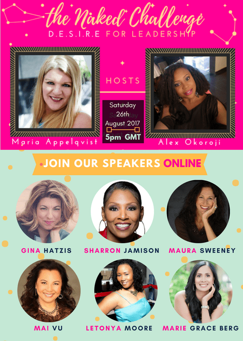 Gina Hatzis, SharRon Jamison, Maura Sweeney, Mai Vu, Letonya Moore, Marie Grace Berg are Guest speakers on THE NAKED CHALLENGE: DESIRE For Leadership with Alex Okoroji & Maria Appelqvist