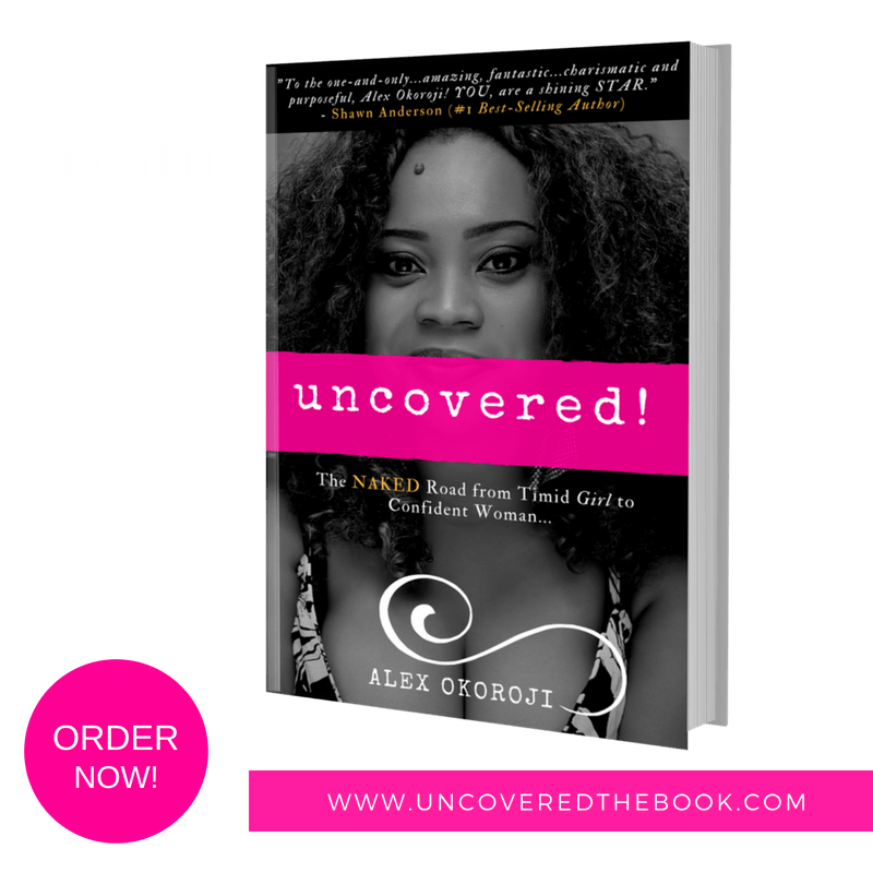 Uncovered: Thde NAKED Road From Timid Girl to Confident Woman by Alex Okoroji