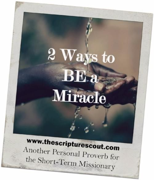 2 Ways to Be a Miracle, A Missionary's Personal Proverbs, Part 2   by Anne-Geri' Fann & Greg Taylor