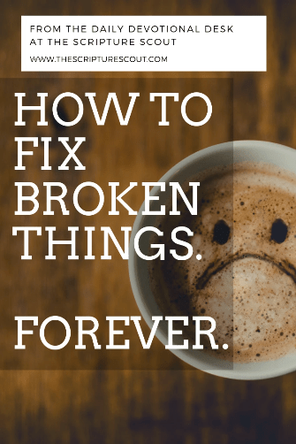How to Fix  Broken Things  FOREVER