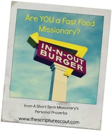 Are You a Fast Food Missionary?  A Missionary's Personal Proverbs, Part 3  by Anne-Geri' Fann  with Greg Taylor    John 30:30; Luke 9:3-5