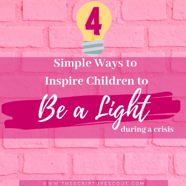 4 Simple ways to Inspire Children to BE A LIGHT during a crisis