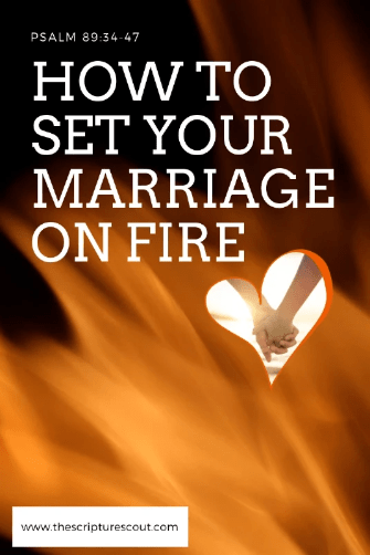How to Set Your Your Marriage on Fire  Psalm 89:34-47