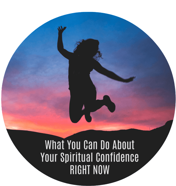 What You Can Do About Your Spiritual Confidence RIGHT NOW