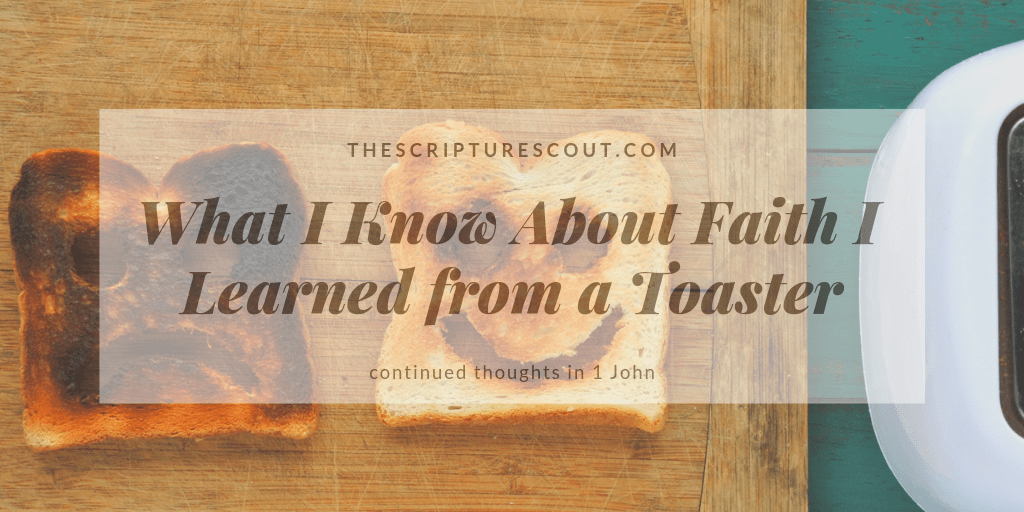 What I Know About Faith  I Learned from a Toaster, 1 John 5:20