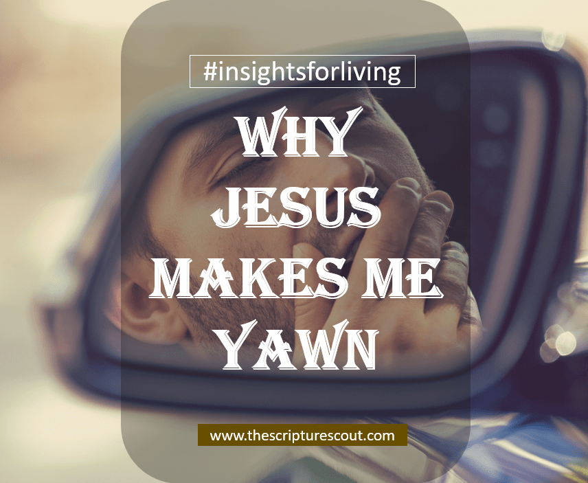 Why Jesus Makes Me Yawn
