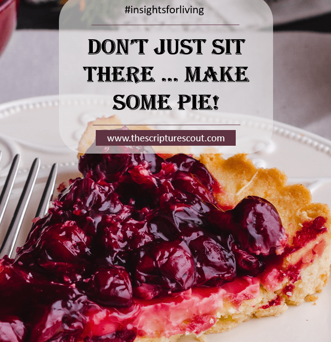 Don't Just Sit There. Make Some Pie!  Acts 2:46, Deuteronomy 12:7