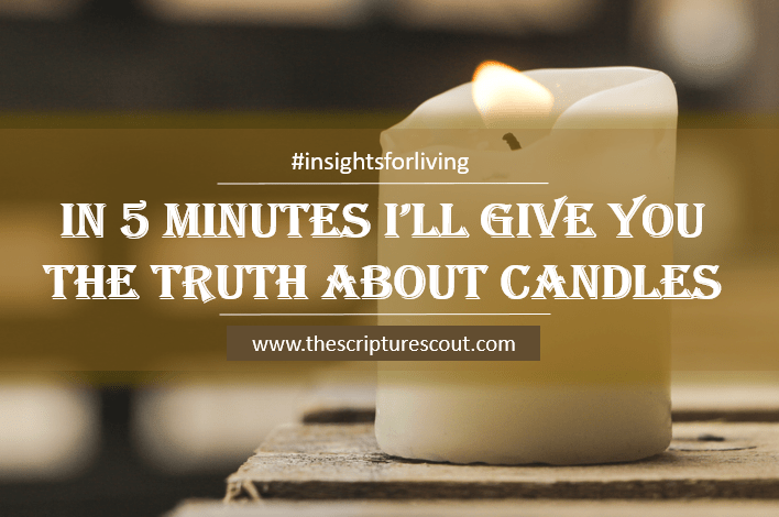 In 5 Minutes I'll Give You the Truth About Candles  Matthew 26:40-41