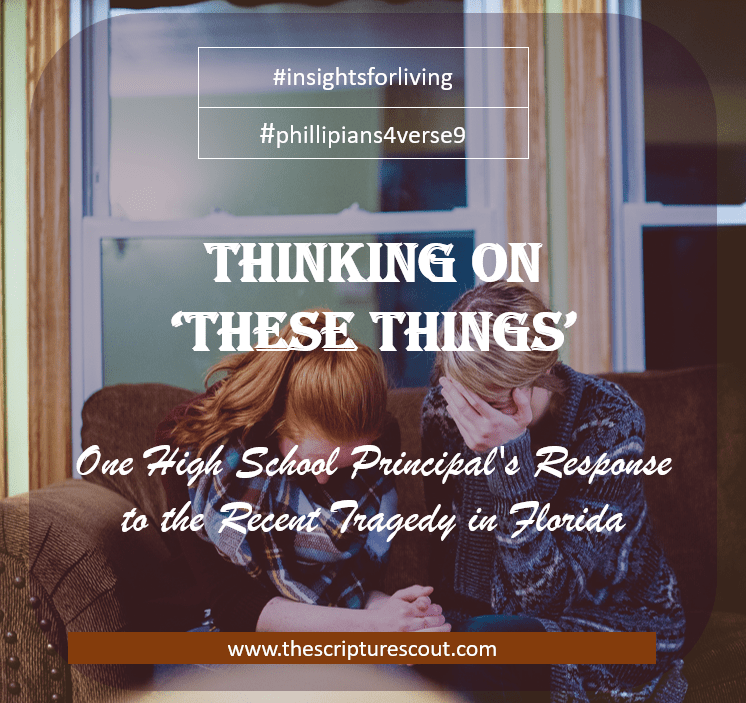 Thinking on 'These Things' -- One High School Principal's Response  to the Florida Tragedy  Philippians 4:8-9