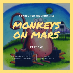 Monkeys on Mars:  A Fable for Missionaries, pt 1