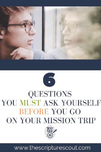 6 Questions You MUST Ask Yourself BEFORE You Go On Your Mission Trip