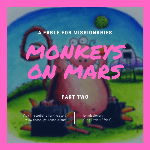 Monkeys on Mars:  A Fable for Missionaries, pt 2