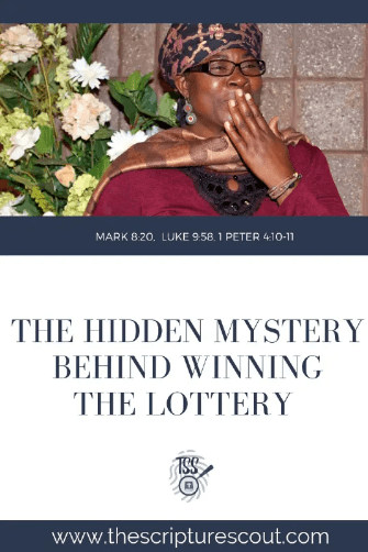 The Hidden Mystery Behind Winning the Lottery  Mark 8:20, Luke 9:58, 1 Peter 4:10-11