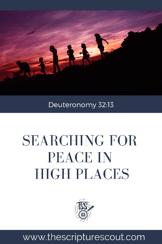 Searching for Peace in High Places, Deuteronomy 32:13