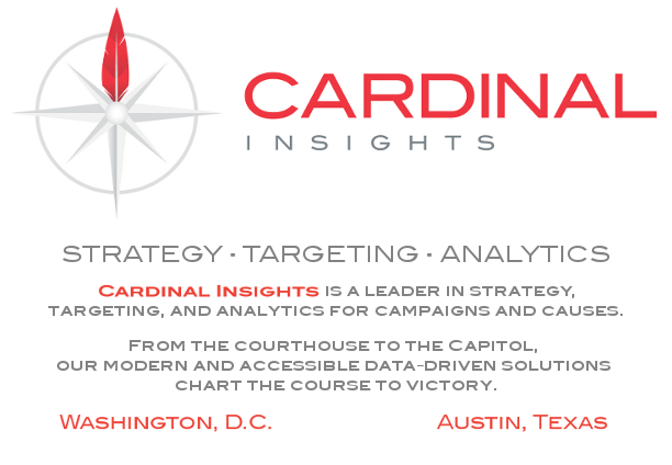 Cardinal Insights is a leader in strategy, targeting, and analytics for campaigns and causes. From the courthouse to the Capitol, our modern and accessible data-driven solutions chart the course to victory.