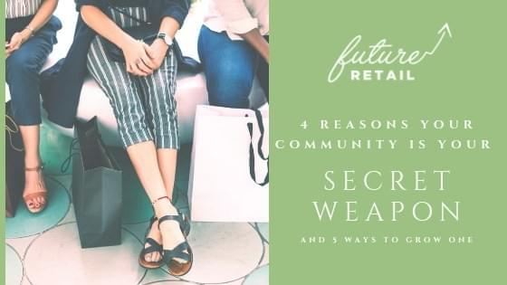 4 reasons your community is your secret weapon