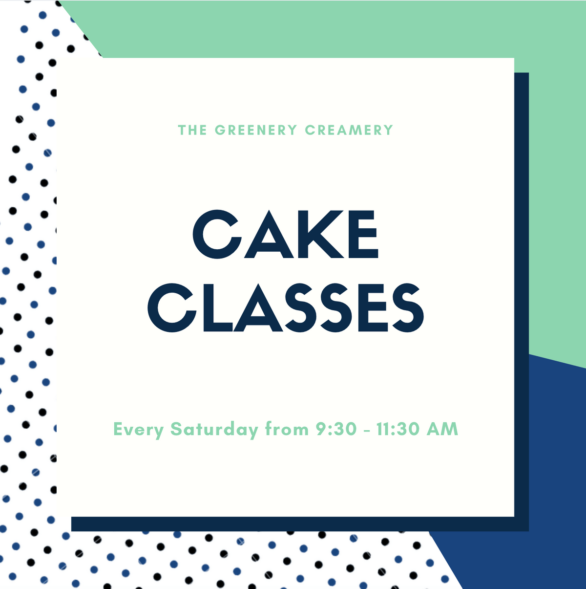Cake class imagery. Blue and green. Saturdays 9:30 - 11:30am