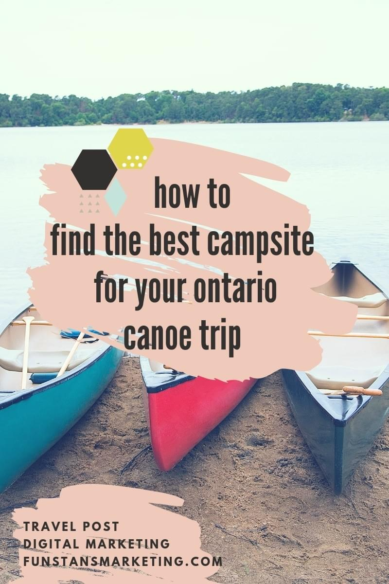 how to find the best campsite for your ontario canoe trip