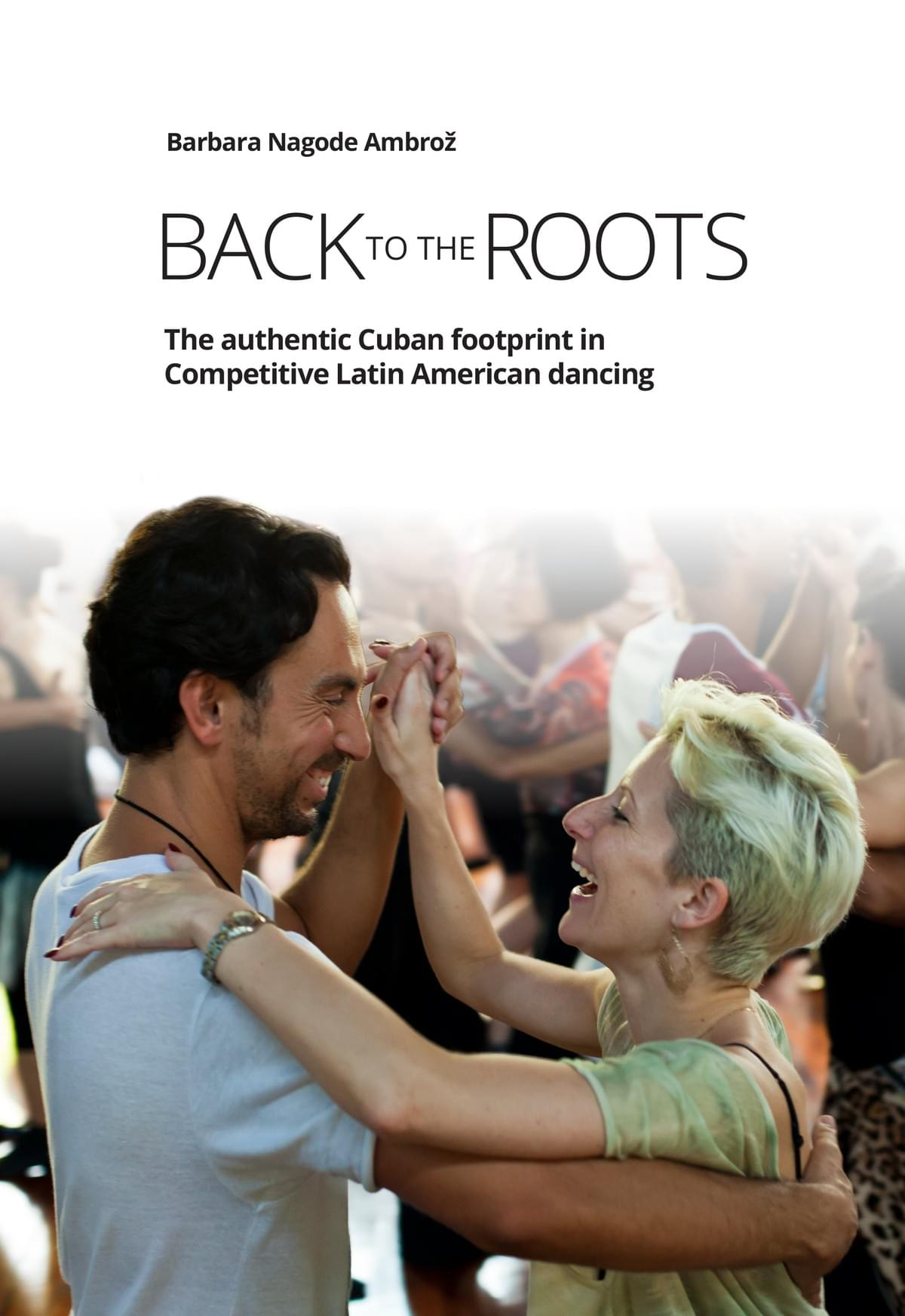Book BACK TO THE ROOTS: The authentic Cuban footprint in competitive Latin American dancing by Barbara Nagode Ambroz