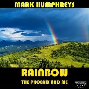 Rainbow, the Phoenix & Me - Mark Humphreys