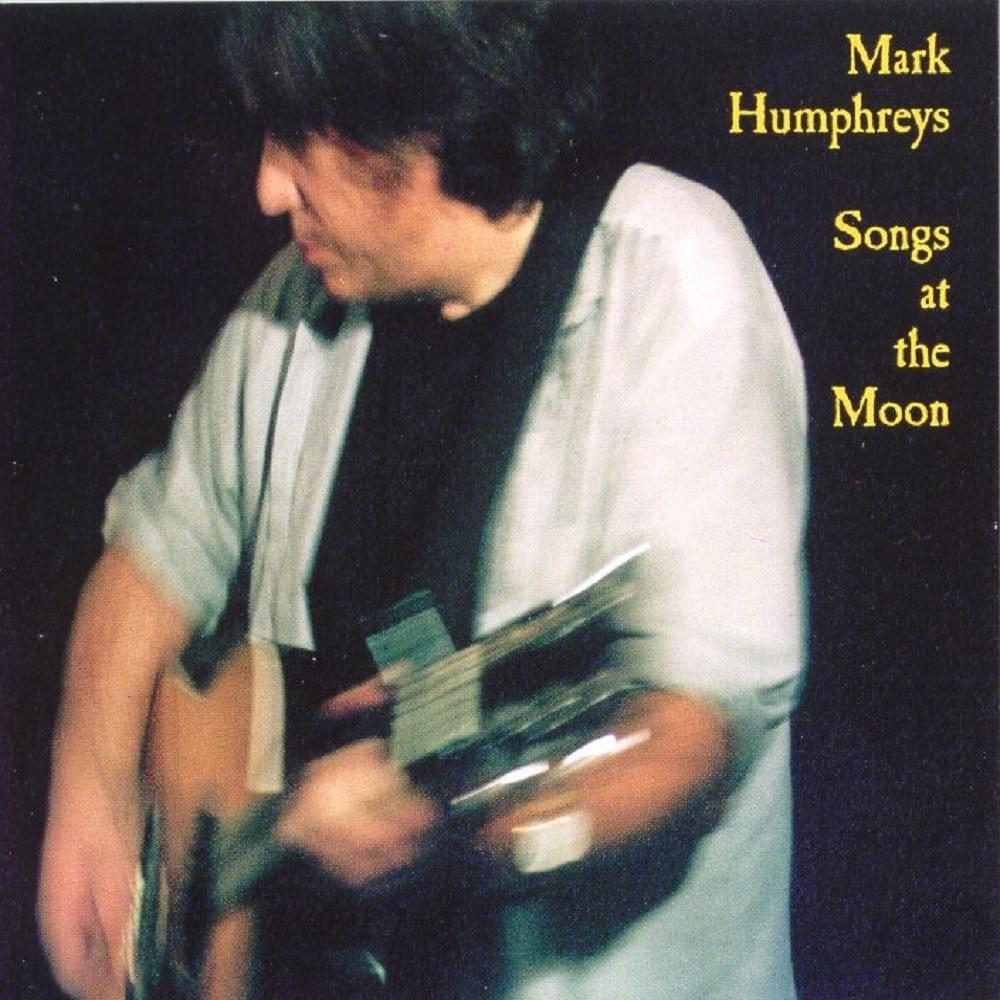 Songs at the Moon - Mark Humphreys