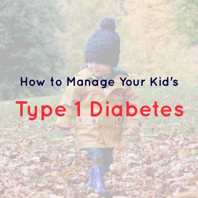 Manage Your Kid's Type 1 Diabetes