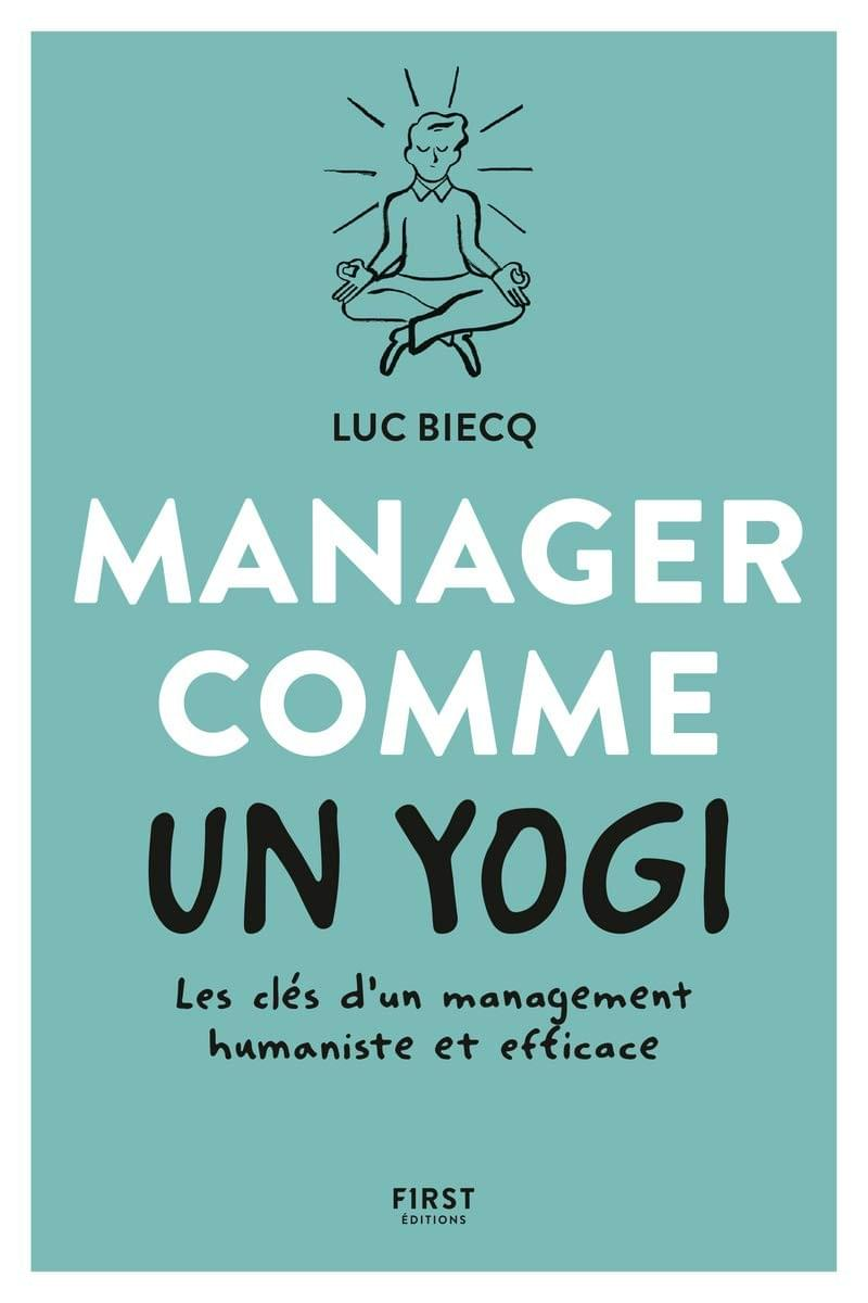 "Luc BIECQ ""MANAGER COMME UN YOGI"" Editions First"