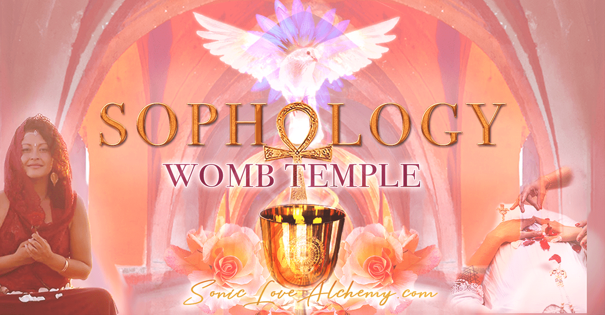 Sophology Womb Temple - Sonic Love Alchemy