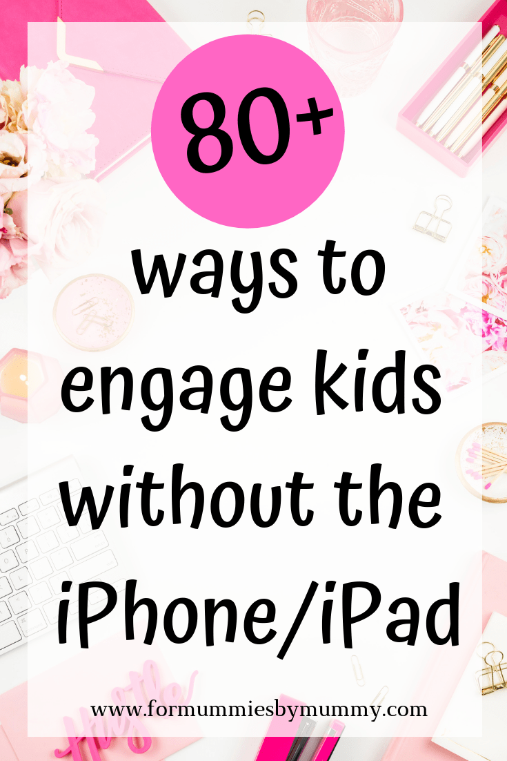 80+ ways to engage kids without using the iphone/ipad. kids games and activities