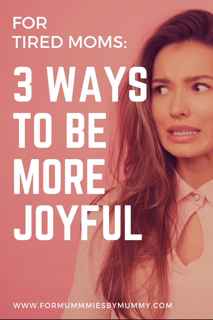 3 simple ways to be more joyful. Survival tips for tired moms. #busymoms #momlife #parenting #newmomsurvivaltips
