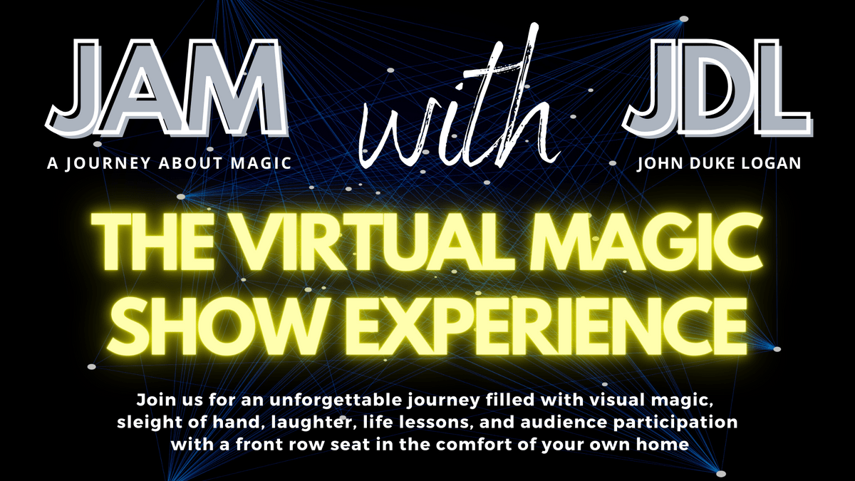 JAM with JDL - The virtal magic show experience with sleight of hand, mind reading, visual magic, audience participation with a front row seat in the comfort of your own home