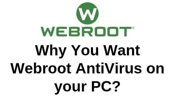 Why You Want Webroot AntiVirus on your PC?