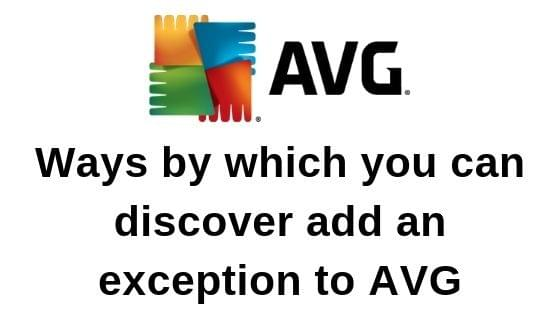 Ways by which you can discover add an exception to AVG