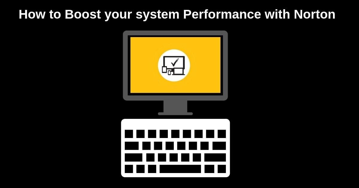 How to Boost your system Performance with Norton